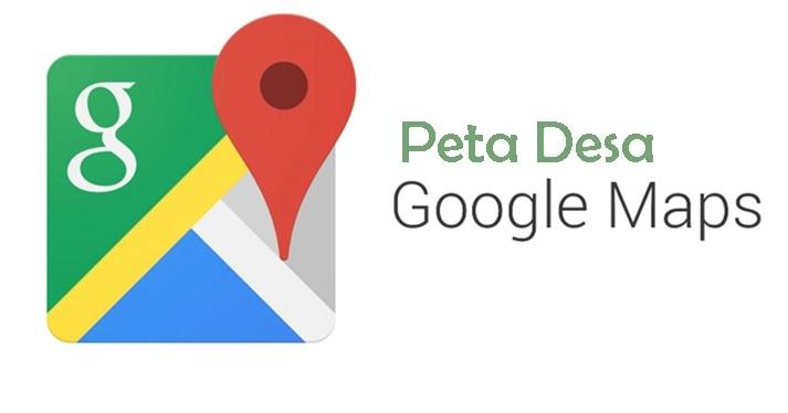 Cara Membuat Peta Desa dengan Google Maps - CNN Times IDN