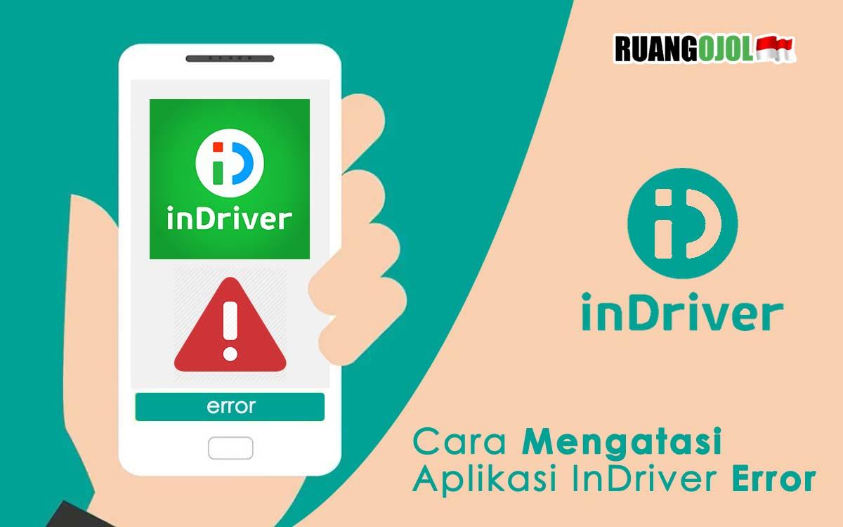 Aplikasi InDriver Error? Ini Penyebab dan Cara Mengatasinya