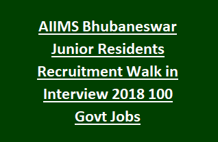 AIIMS Bhubaneswar Junior Residents Recruitment Walk in Interview 2018 100 Govt Jobs