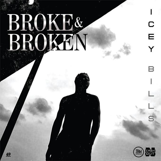 [Music] Icey Bills - (Broke & Broken.mp3