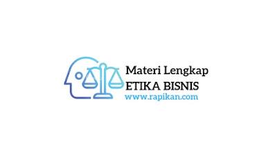 Pengertian etika bisnis beserta prinsip dan manfaat