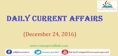 Current affairs : December 24, 2016 for all competitive exams