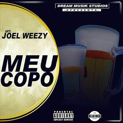 Joel Weezy -  Meu Copo [Download] baixar nova musica descarregar agora 2019