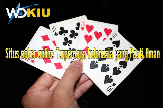 Situs poker online Terpercaya Indonesia yang Pasti Aman