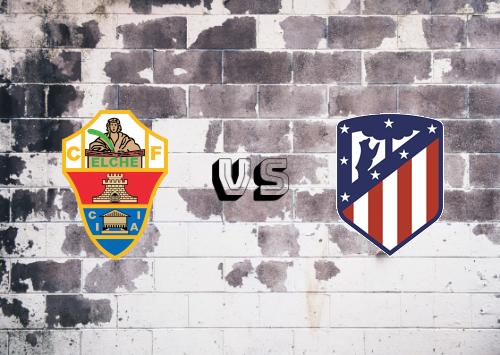 Elche vs Atlético Madrid  Resumen