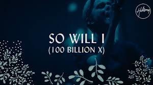 Lyrics of So Will I by Hillsong Worship