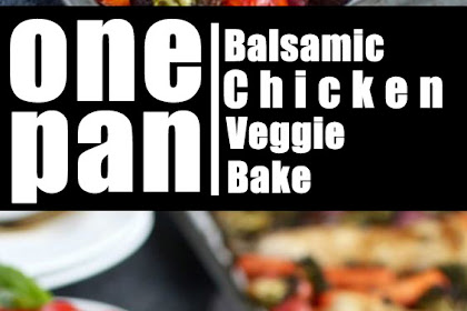 Healthy & Delicious Balsamic Chicken Veggie Bake Recipe