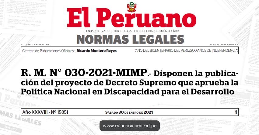 R. M. N° 030-2021-MIMP.- Disponen la publicación del proyecto de Decreto Supremo que aprueba la Política Nacional en Discapacidad para el Desarrollo