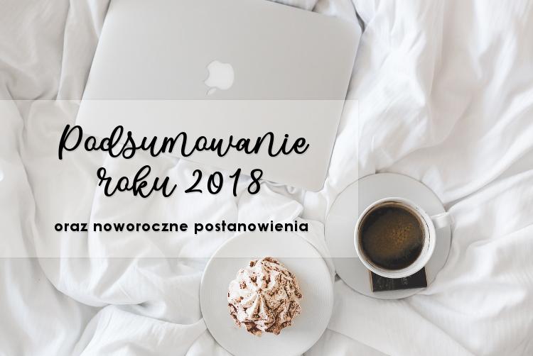 Podsumowanie roku 2018 oraz noworoczne postanowienia