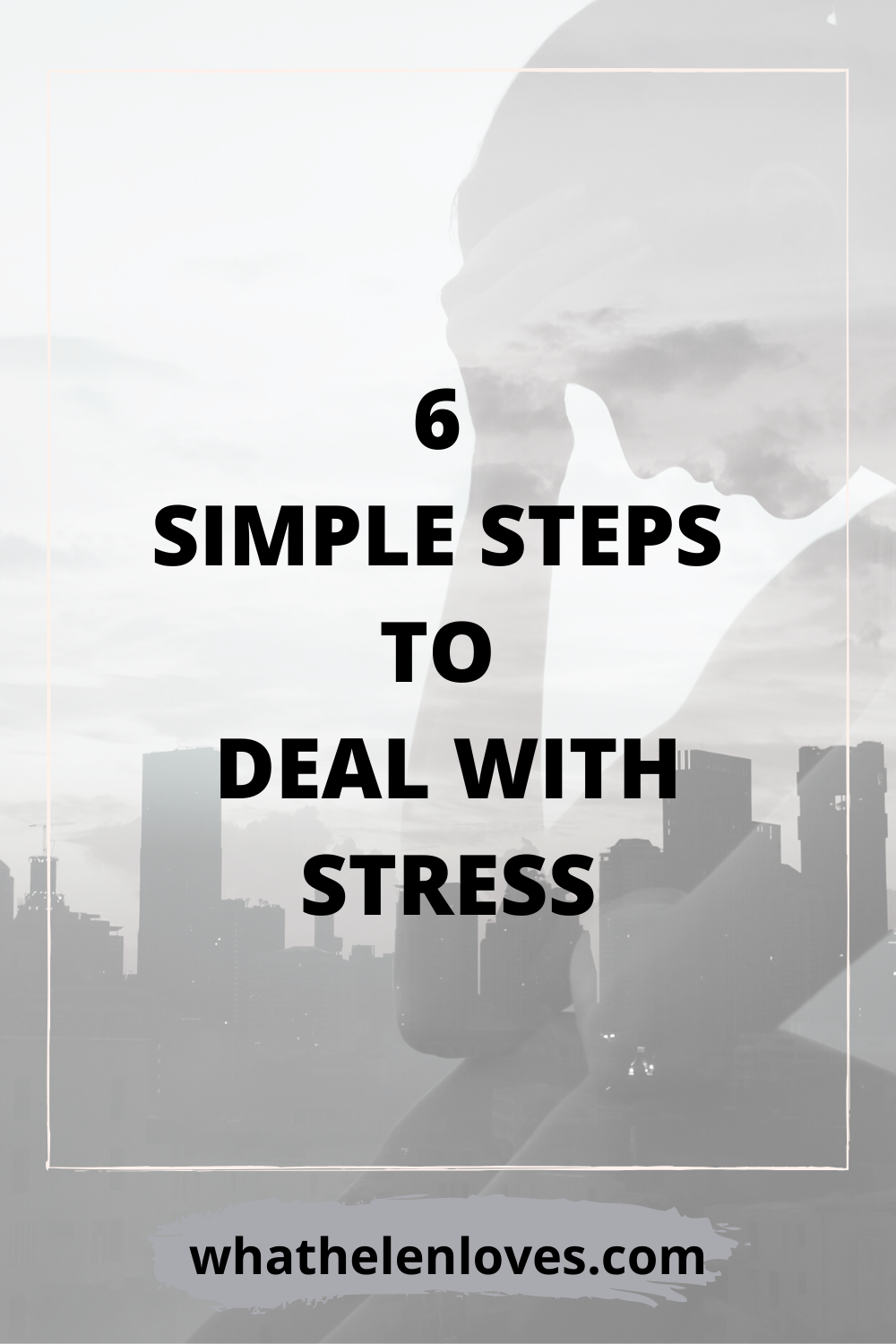 Pinterest pin for a post about 6 simple steps to deal with stress