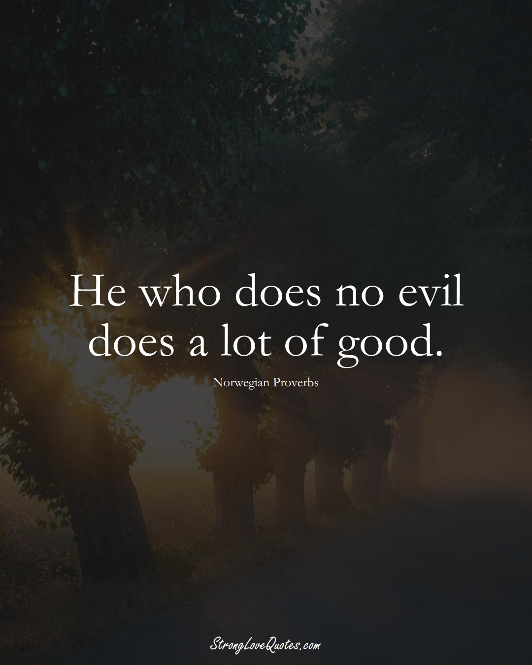 He who does no evil does a lot of good. (Norwegian Sayings);  #EuropeanSayings