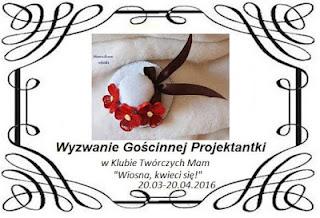 http://klub-tworczych-mam.blogspot.de/2016/03/wyzwanie-goscinnej-projektantki-wiosna.html