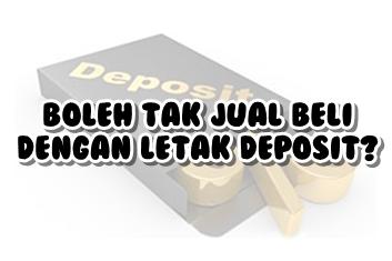 Boleh Tak Jual Beli Dengan Letak Deposit?
