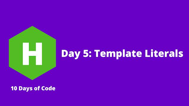 HackerRank Day 5: Template Literals problem solution