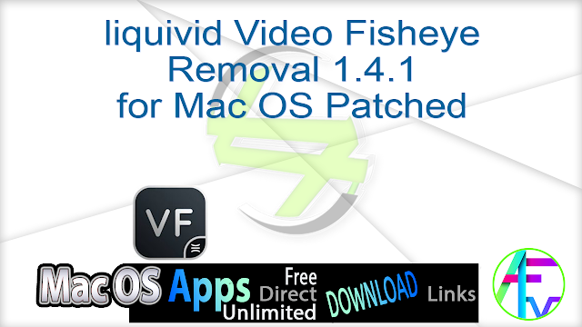 liquivid Video Fisheye Removal 1.4.1 for Mac OS Patched