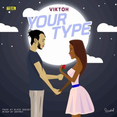 Viktoh – Your Type [New Song] mp3made.com.ng
