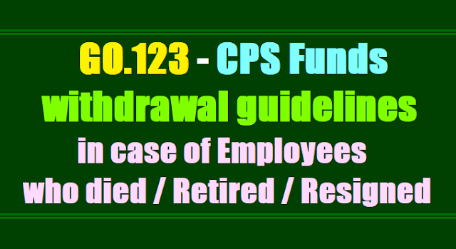 GO.123 CPS Funds withdrawal guidelines in case of Employees who died / Retired / Resigned