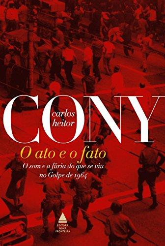 O ato e o fato O som e a fúria do que se viu no Golpe de 1964, Edição 2 - Carlos Heitor Cony