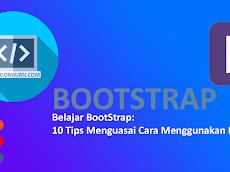 Belajar BootStrap: 10 Tips Menguasai Cara Menggunakan Bootstrap