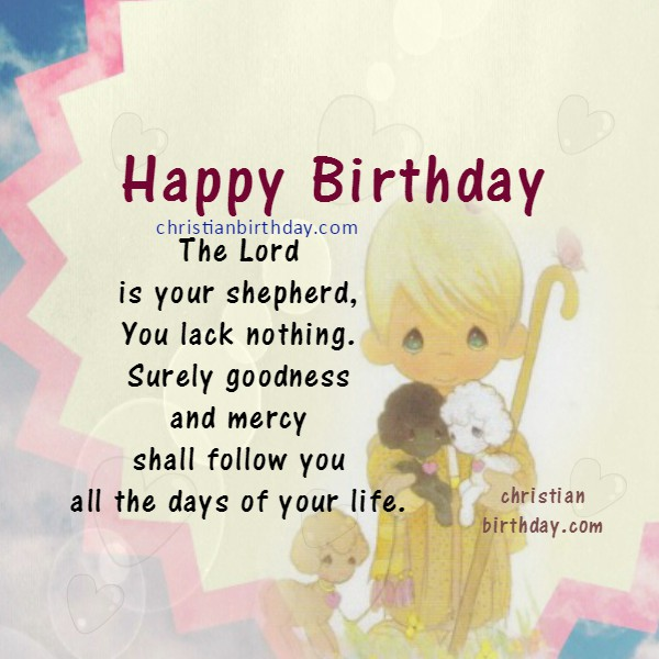 Birthday Greetings with Nice christian card, happy birthday to you, nice quotes to sent to a christian friend with bible verse. Psalm, free christian image by Mery Bracho.