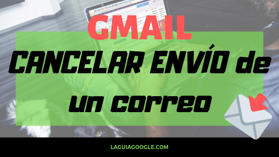 Cómo recuperar un correo enviado por error en Gmail