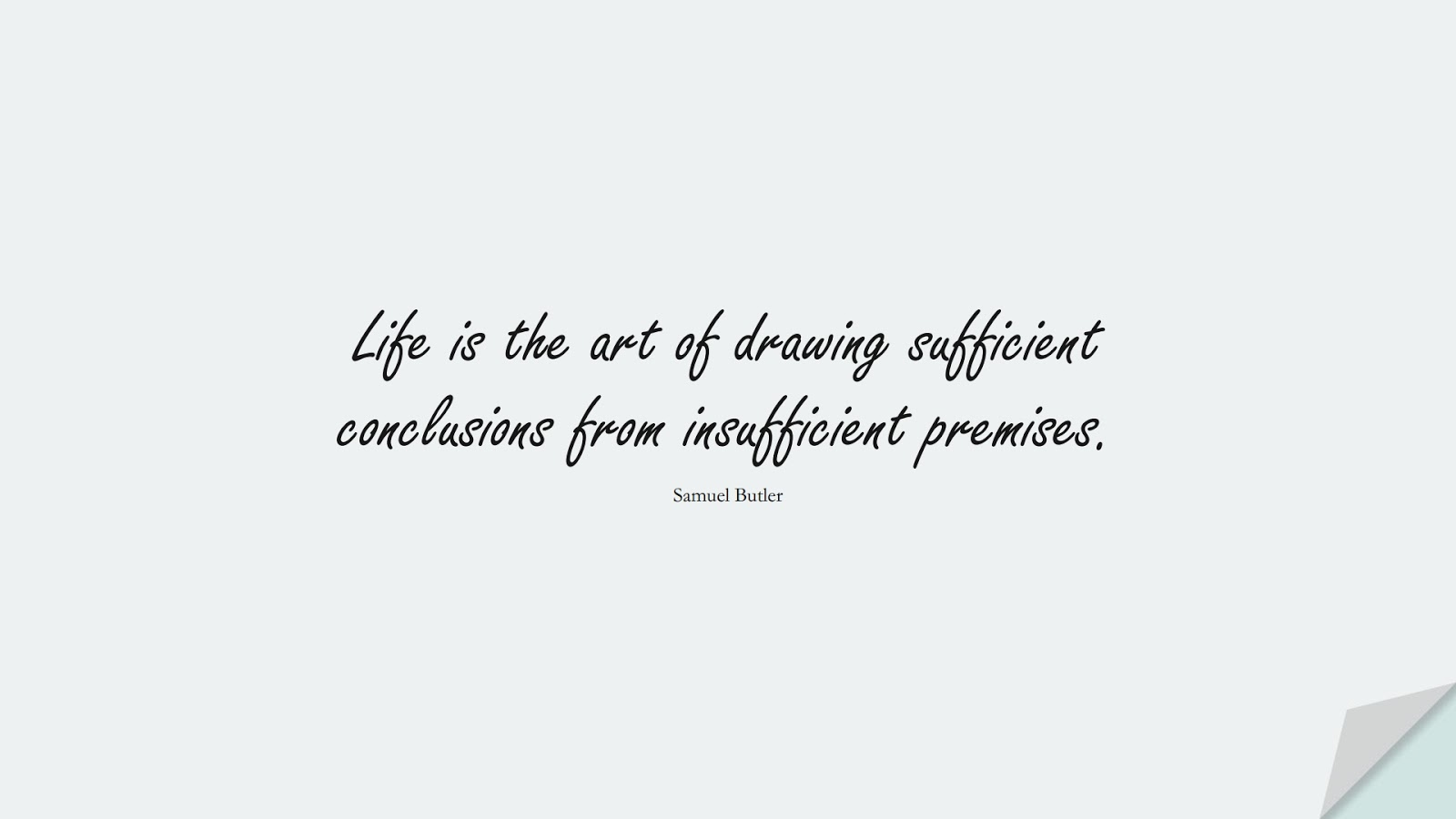 Life is the art of drawing sufficient conclusions from insufficient premises. (Samuel Butler);  #LifeQuotes