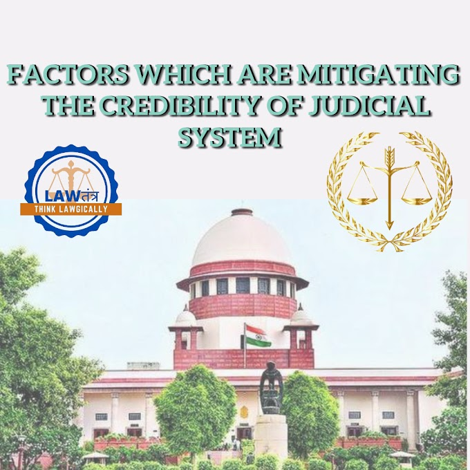 FACTORS WHICH ARE MITIGATING  THE CREDIBILITY OF JUDICIAL SYSTEM