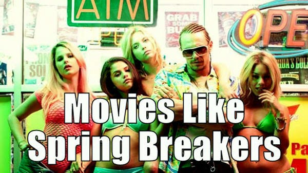 Movies Like Spring Breakers