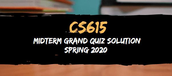 CS615 MIDTERM GRAND QUIZ SPRING 2020