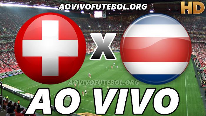 Assistir Suíça x Costa Rica Ao Vivo Online Grátis