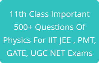 11th Class Important 500+ Questions Of Physics For IIT JEE , PMT, GATE, UGC NET Exams