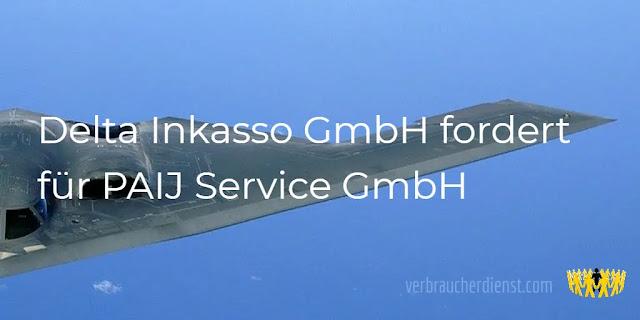Titel: Delta Inkasso GmbH fordert für PAIJ Service GmbH
