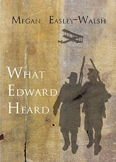 Megan Easley-Walsh, What Edward Heard, WWI fiction, medieval painting