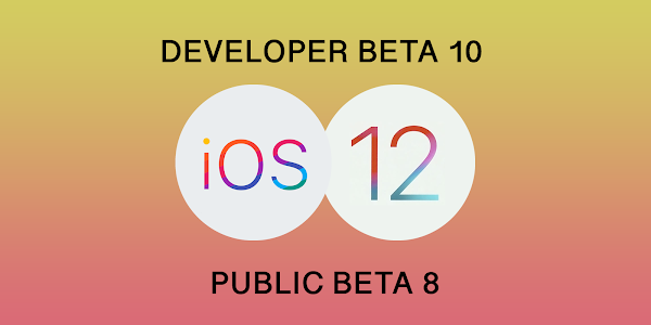 Apple releases iOS 12 Developer Beta 10 and Public Beta 8