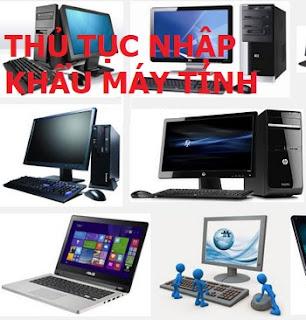 Thủ tục nhập khẩu máy tính để bàn và laptop