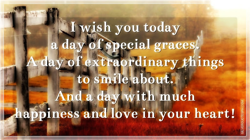 I Wish You Today A Day Of Special Graces, Picture Quotes, Love Quotes, Sad Quotes, Sweet Quotes, Birthday Quotes, Friendship Quotes, Inspirational Quotes, Tagalog Quotes