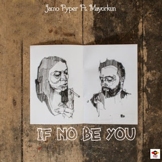 Jamo Pyper Ft. Mayorkun – If No Be You