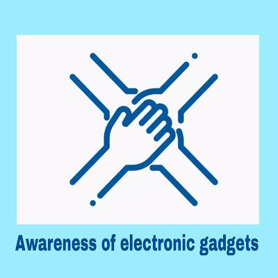Awareness of electronic gadgets
