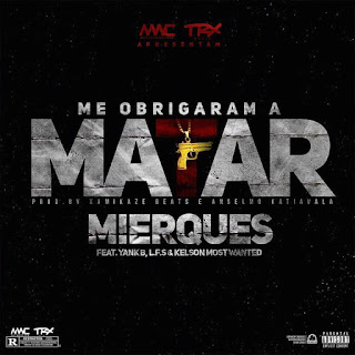 Mierques - Me Obrigaram a Matar (Feat Yank B, L.F.S & Kelson Most Wanted) - Download mp3