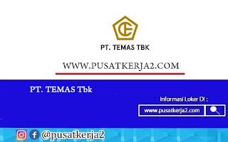 Lowongan Kerja SMA SMK D3 S1 PT TEMAS Tbk September 2020