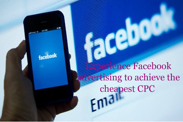 Experience Facebook advertising to achieve the cheapest CPC