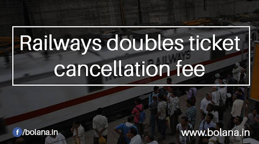 Railways doubles ticket cancellation fee