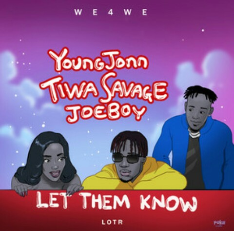 Young John ft Tiwa savage & Joeboy - Let them know - Mp3 Download