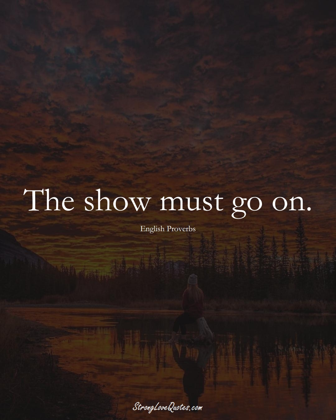 The show must go on. (English Sayings);  #EuropeanSayings