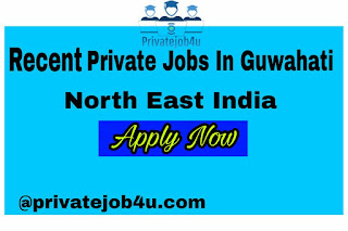 Recent Private jobs in Assam,North East Recruitment 2020