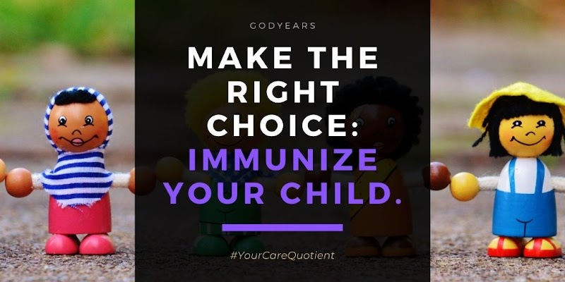Make the Right Choice: Immunize Your Child #YourCareQuotient