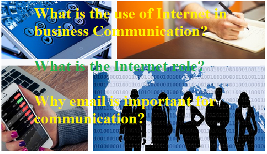 What is the use of Internet in business communication?