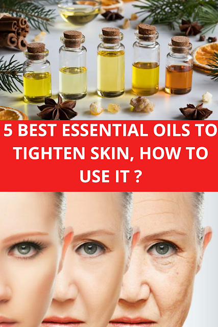 Best Essential Oils To Tighten Skin, How to Use It