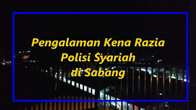 pengalaman kena razia polisi syariah di sabang