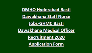 DMHO Hyderabad Basti Dawakhana Staff Nurse Jobs-GHMC Basti Dawakhana Medical Officer Recruitment 2020 Application Form